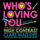 Who's Loving You (Pt. 1)/High Contrast, Clare Maguire