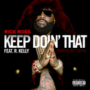 Keep Doin' That (Rich Bitch) (feat. R. Kelly)/Rick Ross
