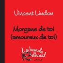 Morgane de toi (amoureux de toi) (La bande à Renaud, volume 2)/Vincent Lindon