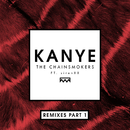 Kanye (Remixes Part 1) (feat. SirenXX)/The Chainsmokers