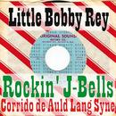 Rockin' J-Bells / Corrido de Auld Lang Syne/Little Bobby Rey