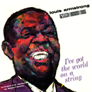 I've Got The World On A String/LOUIS ARMSTRONG
