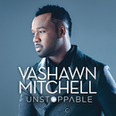 Unstoppable (Live)/VaShawn Mitchell