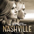I Know How To Love You Now (feat. Charles Esten)/Nashville Cast