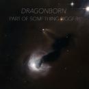Part Of Something Bigger/Dragonborn