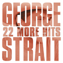 22 More Hits/George Strait