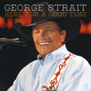 Here For A Good Time/George Strait