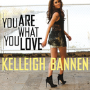 You Are What You Love/Kelleigh Bannen