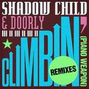 Climbin' (Piano Weapon) (Remixes)/Shadow Child, Doorly