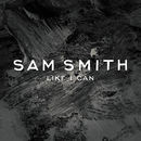 Like I Can/Sam Smith