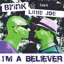 I'm A Believer (feat. Little Joe)/Brink