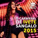 O Carnaval De Ivete Sangalo 2015 (Ao Vivo)/Ivete Sangalo