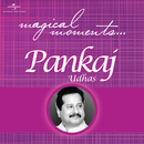 Magical Moments/Pankaj Udhas