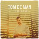 It's Over Now/Tom De Man