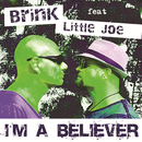 I'm A Believer (Radio Edit) (feat. Little Joe)/Brink