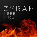 I See Fire/Zyrah