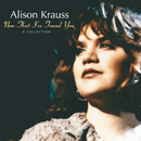Now That I've Found You: A Collection/Alison Krauss
