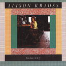 Too Late To Cry/Alison Krauss