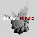 Tus Manos/Bustamante