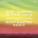 Is This Love (Montmartre Remix)/Bob Marley