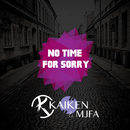 No Time For Sorry/Kaïken, MJFA