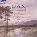 Bax: Violin Sonata No.1; Violin Sonata in G minor; Ballad; Legend/Robert Gibbs, Mary Mei-Loc Wu