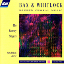 Bax / Whitlock: Sacred Choral Music/The Ramsey Singers, Mark Fenton, Jeremy Filsell