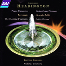 Headington: Piano Concerto; Serenade; The Healing Fountain/Gordon Fergus-Thompson, Andrew Carwood, Alexander Baillie, Britten Sinfonia, Nicholas Cleobury