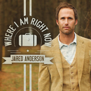 Where I Am Right Now/Jared Anderson