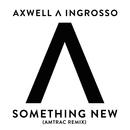 Something New (Amtrac Remix)/Axwell Λ Ingrosso, Axwell, Sebastian Ingrosso