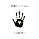 Goodbye/Who Is Fancy