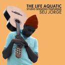 The Life Aquatic Exclusive Studio Sessions Featuring Seu Jorge/Seu Jorge