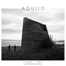 I Gave It All (Wayward Remix)/Aquilo