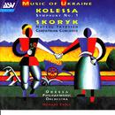 Kolessa: Symphony No. 1 / Skoryk: Hutsul Tryptich, Carpathian Concerto/Odessa Philharmonic Orchestra, Hobart Earle