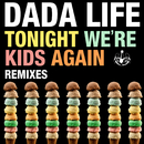 Tonight We're Kids Again (Remixes)/Dada Life