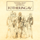 Nothing More - The Collected Fotheringay/Fotheringay