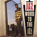 Word To The Jaz/The Jaz