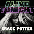 Alive Tonight/Grace Potter