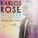 Mi Lugar Es Contigo (Version Pop)/Karlos Rosé