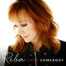 Love Somebody/Reba McEntire