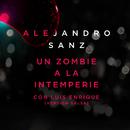 Un Zombie A La Intemperie (Versión Salsa) (feat. Luis Enrique)/Alejandro Sanz