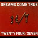 24/7 -TWENTY FOUR/SEVEN-/DREAMS COME TRUE