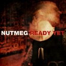 Ready Yet/Nutmeg