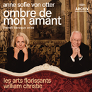 Ombre de mon amant - French Baroque Arias/Anne Sofie von Otter, Orchestre Les Arts florissants, William Christie