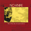 Fire In The City Of Automatons/No Knife