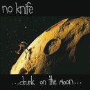 Drunk On The Moon/No Knife