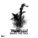 Bring The Sax (Original Mix)/Ribellu