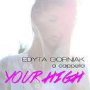 Your High (A Cappella)/Edyta Gorniak