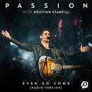 Even So Come (Radio Version/Live) (feat. Kristian Stanfill)/Passion