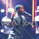 My Lady/Vincent Bones